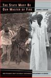 The State Must Be Our Master of Fire - How Peasants Craft Culturally Sustainable Development in Senegal, Galvan, Dennis Charles, 0520235916