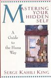 Mastering Your Hidden Self, Serge Kahili King, 0835605914