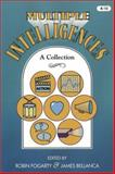 Multiple Intelligences : A Collection, Fogarty, Robin and Bellanca, James, 0932935915