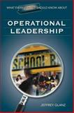 What Every Principal Should Know about Operational Leadership, Glanz, Jeffrey, 1412915910