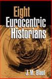 Eight Eurocentric Historians, Blaut, J. M., 1572305916