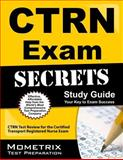 CTRN Exam Secrets Study Guide : CTRN Test Review for the Certified Transport Registered Nurse Exam, CTRN Exam Secrets Test Prep Team, 1609715918