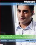 Supporting and Troubleshooting Applications on a Microsoft Windows Vista Client for Enterprise Support Technicians : Exam 70-622, Moac and Microsoft Official Academic Course, 0470115912