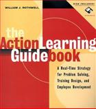 The Action Learning Guidebook : A Real-Time Strategy for Problem Solving, Training Design, and Employee Development, Rothwell, William J., 0787945919