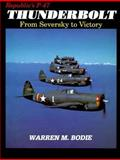 Republic's P-47 Thunderbolt : From Seversky to Victory, Bodie, Warren M., 0962935913