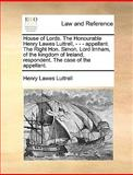 House of Lords the Honourable Henry Lawes Luttrell, - - - Appellant the Right Hon Simon, Lord Irnham, of the Kingdom of Ireland, Respondent the C, Henry Lawes Luttrell, 1170665918