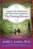 Support for Alzheimer's and Dementia Caregivers, Judith London, 1482375915