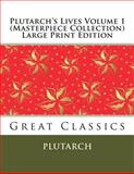 Plutarch's Lives Volume 1 (Masterpiece Collection) Large Print Edition, Plutarch, 1493645919