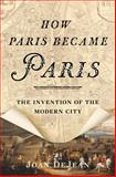 How Paris Became Paris, Joan DeJean, 1608195910