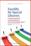 Facelifts for Special Libraries : A Practical Guide to Revitalizing Diverse Physical and Digital Spaces, Bassett, Dawn and Fry, Jenny, 1843345919