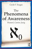 The Phenomena of Awareness : Husserl, Cantor, Jung, Tougas, Cecile, 0415685915