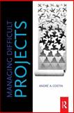 Managing Difficult Projects, Costin, Andre A., 0750685913