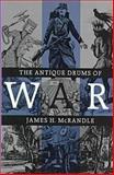 The Antique Drums of War, James H. McRandle, 0890965919