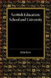 Scottish Education : School and University - from Early Times to 1908 with an Addendum 1908-1913, Kerr, John, 110745591X