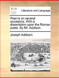 Poems on Several Occasions with a Dissertation upon the Roman Poets by Mr Addison, Joseph Addison, 1170415911