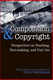 Composition and Copyright : Perspectives on Teaching, Text-Making, and Fair Use, Westbrook, Steve and Westbrook, S., 1438425910