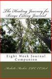 The Healing Journey for Binge Eating Journal, Michelle Market, 1494865912