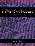 The Principles and Practice of Electron Microscopy, Watt, Ian M., 0521435919