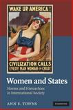 Women and States : Norms and Hierarchies in International Society, Towns, Ann E., 0521745918