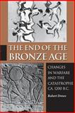 The End of the Bronze Age - Changes in Warfare and the Catastrophe Ca. 1200 B. C., Drews, Robert, 0691025916