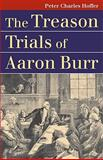 The Treason Trials of Aaron Burr, Hoffer, Peter Charles, 0700615911