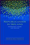 Republicanism in Ireland : Confronting Theory and Practice, , 0719075912