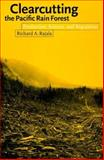 Clearcutting the Pacific Rain Forest : Production, Science, and Regulation, Rajala, Richard A., 0774805919