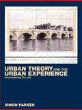 Urban Theory and the Urban Experience : Encountering the City, Parker, Simon, 0415245923