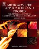 Microwave/RF Applicators and Probes for Material Heating, Sensing, and Plasma Generation : A Design Guide, Mehdizadeh, Mehrdad, 0815515928