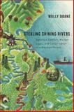 Stealing Shining Rivers : Agrarian Conflict, Market Logic, and Conservation in a Mexican Forest, Doane, Molly, 0816505926