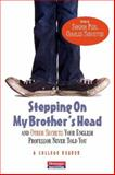 Stepping on My Brother's Head and Other Secrets Your English Professor Never Told You : A College Reader, Perl, Sondra and Schuster, Charles I., 086709592X