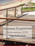 Grading Hardwood : Understanding AS2082, Stubbersfield, Edgar, 0992425921