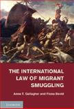 The International Law of Migrant Smuggling, Gallagher, Anne T. and David, Fiona, 1107015928