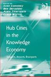 Hub Cities in the Knowledge Economy : Seaports Airports Brainports, Conventz, Sven and Derudder, Ben, 1409445925
