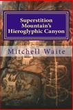 Superstition Mountain's Hieroglyphic Canyon, Mitchell Waite, 1490915923