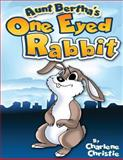 Aunt Bertha's One Eyed Rabbit, Charlene Christie, 1492375926