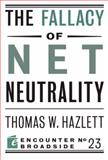 The Fallacy of Net Neutrality, Thomas W. Hazlett, 159403592X