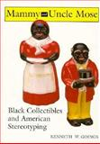Mammy and Uncle Mose : Black Collectibles and American Stereotyping, Goings, Kenneth, 0253325927