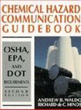 Chemical Hazard Communication Guidebook : OSHA, EPA and DOT Requirements, Waldo, Andrew B. and Hinds, Richard D., 047112592X