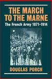 The March to the Marne : The French Army 1871-1914, Porch, Douglas, 0521545927