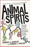 Animal Spirits, George A. Akerlof and Robert J. Shiller, 069114592X
