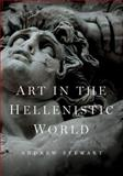 Art in the Hellenistic World : An Introduction, Stewart, Andrew, 1107625920