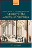 A History of the Churches in Australasia, Breward, Ian, 0199275920