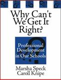Why Can't We Get It Right? : Professional Development in Our Schools, Speck, Marsha and Knipe, Caroll, 0761975926