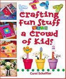 Crafting Fun Stuff with a Crowd of Kids, Carol Scheffler, 1402705921