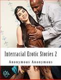 Interracial Erotic Stories 2, Anonymous Anonymous, 148207592X