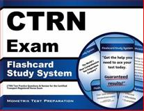 CTRN Exam Flashcard Study System : CTRN Test Practice Questions and Review for the Certified Transport Registered Nurse Exam, CTRN Exam Secrets Test Prep Team, 1609715926