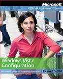 Windows Vista Configuration : Microsoft Certified Technology Specialist Exam 70-620, Zacker, Craig and Microsoft Official Academic Course Staff, 0470115920