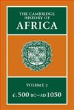 The Cambridge History of Africa, 500 B. C. - A. D. 1050 9780521215923