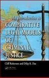 An Introduction to Comparative Legal Models of Criminal Justice, Das, Dilip K. and Roberson, Cliff, 1420065920